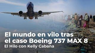 El mundo en vilo tras el caso Boeing 737 MAX 8 | El Hilo