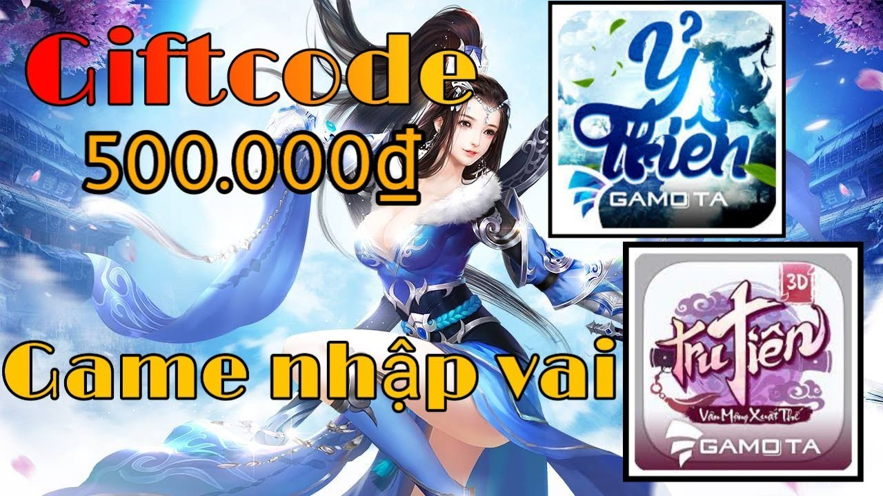 Nhận giftcode 500.000đ miễn phí vào game nhập vai 2019/ Ỷ thiên 3d/ nhất kiếm giang hồ