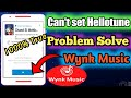 CAN,NOT SET HELLOTUNE PROBLEM SOLVED IN WYNK MUSIC.