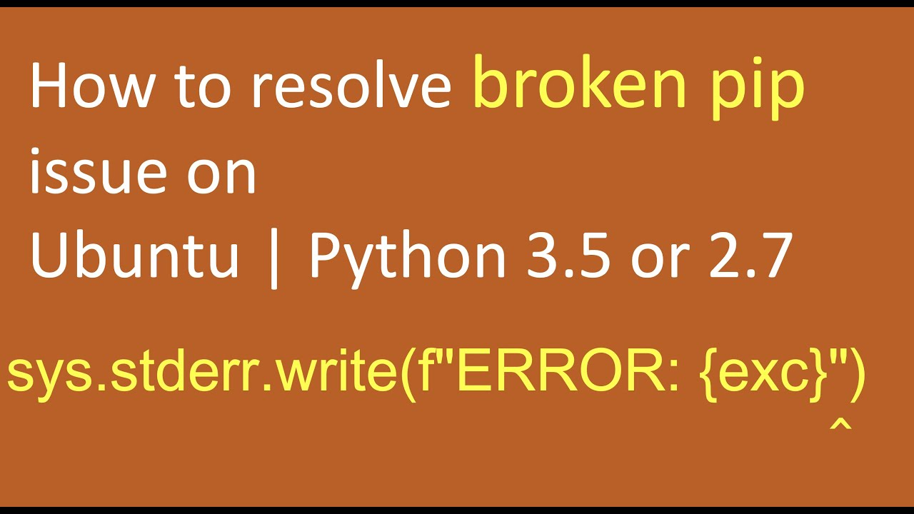 "How to resolve broken pip issue on Ubuntu sys.stderr.write(f""ERROR: {exc}"")"