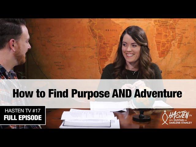 Hasten TV #17 - How to Find Purpose AND Adventure - Dustan and Darlene Stanley