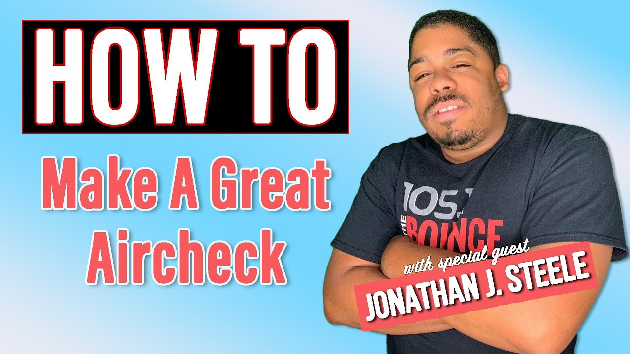 How to Radio: How To Make A Great Aircheck with Jonathan J. Steele