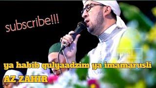 HABIB BIDIN AZ ZAHIR ( ya habib, qulyaadzim, ya imamarusli)