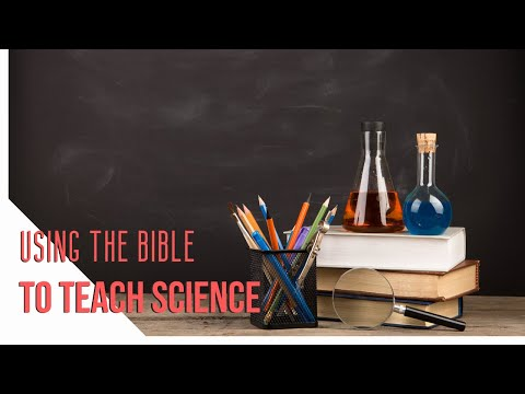 Session 17 - Using the Bible to Teach Science