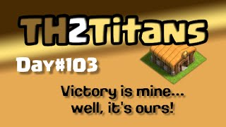 Clash of Clans TH2 to Titans, Day#103:
