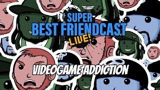 "New Super Best Friendcast Live!: ""Videogame Addictions"""