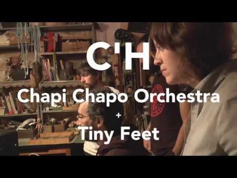 C'H // CHAPI CHAPO ORCHESTRA & TINY FEET