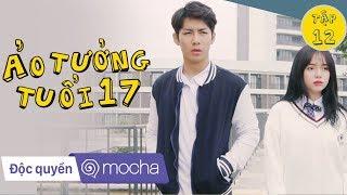 Ảo Tưởng Tuổi 17 Tập 12 Full HD