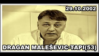 DRAGAN MALEŠEVIĆ-TAPI(53) 29.10.2002