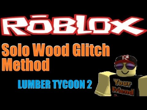 SOLO WOOD GLITCH : Lumber Tycoon 2 | RoBlox ( NEW 2017 )