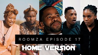 ROOMZA EP 17 - Home Version (Skits By Sphe)