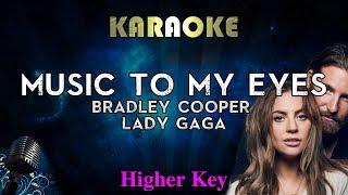 Lady Gaga, Bradley Cooper - Music To My Eyes (HIGHER Key Karaoke Instrumental) A Star Is Born