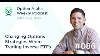 Changing Options Strategies When Trading Inverse ETFs - Show #086