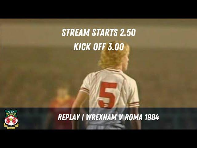 LIVE |  Wrexham  v AS Roma 1984