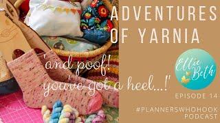 Adventures of Yarnia - Episode 14 ...'and poof! You've got a heel!'#plannerswhohook podcast