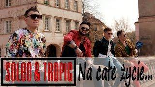 SOLEO & TROPIC - Na Całe Życie ☆ OFFICIAL VIDEO ☆