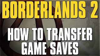 how to transfer game saves between xbox 360 ps3 pc borderlands 2