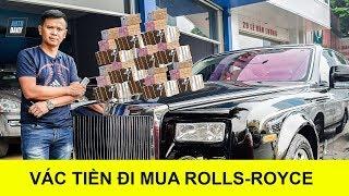 Vác cả bao tải tiền đi mua Rolls-Royce Phantom |Buying a Rolls-Royce with a bag of money|