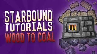 Starbound Tutorials - Wood To Coal - How To Get Coal, Fast & Easy!! (Coal Farm)