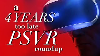 A 4 Years Too Late PSVR Roundup