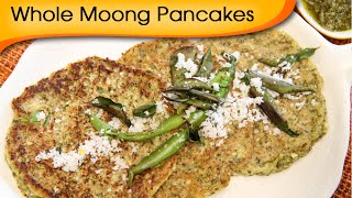 Whole Moong Pancakes - Healthy Easy To Make Breakfast Recipe By Annuradha Toshniwal