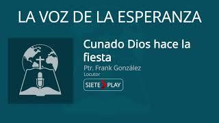 La voz de la esperanza: Cuando Dios hace la fiesta - Pr. Frank González