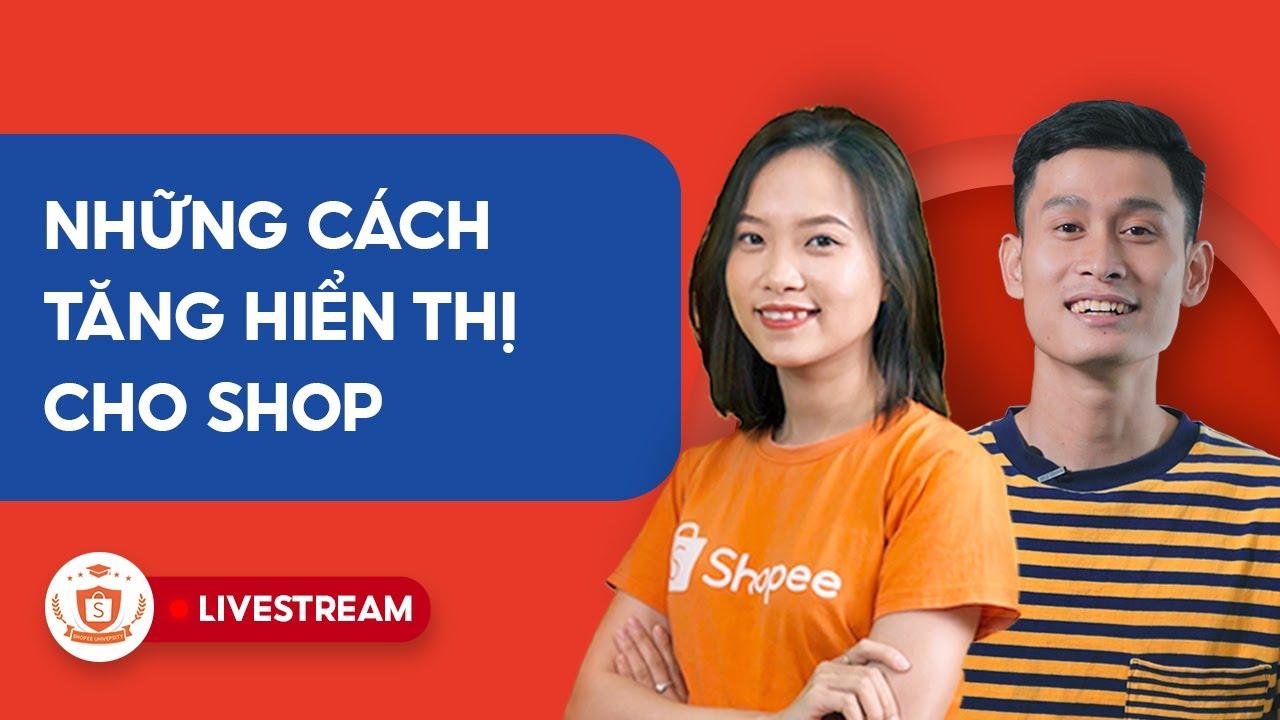 Những Cách Tăng Hiển Thị Cho Shop | Shopee Uni Livestream