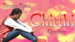 Gambar cover Chitthi | Cover Version | Shrawan Kumar | Jubin Nautiyal Song