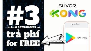 Thủ thuật Android hay | 3 cách tải app/game TRẢ PHÍ for FREE (no root)