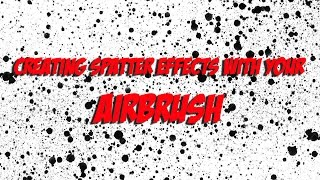 Creating spatter effects with your airbrush