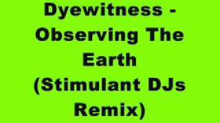 Dyewitness - Observing The Earth (Stimulant DJs Remix)
