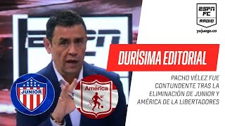 """Pacho Vélez y una editorial DURÍSIMA: """"A #Junior le quedó grande la #Libertadores"""""""