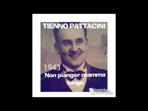 NON PIANGER MAMMA tango canzone TIENNO PATTACINI