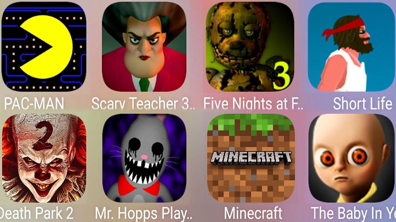 The Baby In Yellow,PAC MAN,Minecraft,Death Park 2,Short Life,Scary Teacher,Mr Hopps Playhouse,FNaF 3