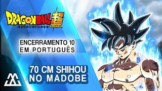Dragon Ball Super Encerramento 10 (Full em Português) - 70cm Shihou no Madobe