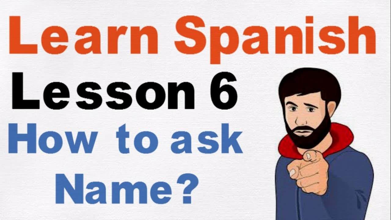 Learn Spanish Lesson 6 - How to ask name? - YouTube