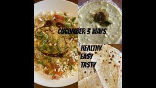 Cucumber 3ways , cucumber chat, cucumber flatbread ,cucumber raw curry