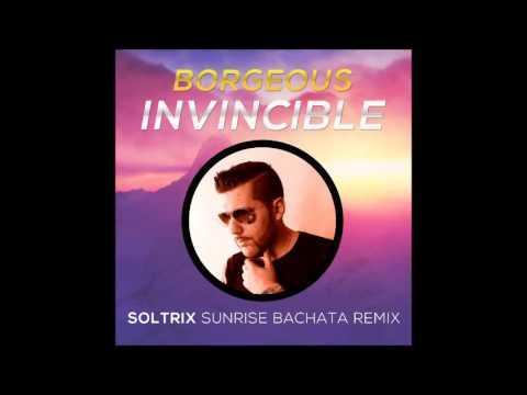 Borgeous - Invincible (DJ Soltrix Sunrise Bachata Remix)