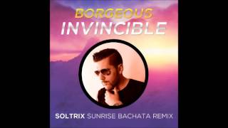Borgeous - Invincible (DJ Soltrix Sunrise Bachata Remix)