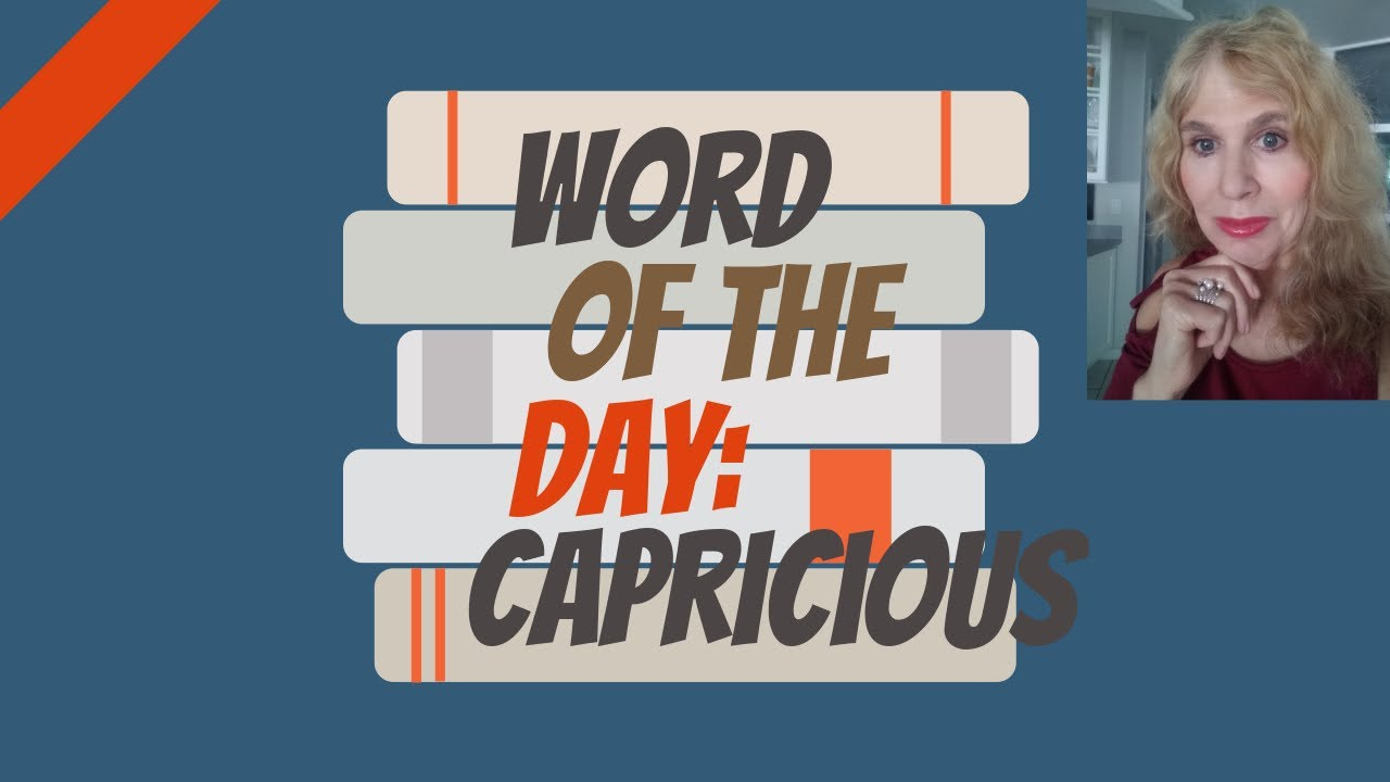 How to pronounce the word capricious and use in a sentence