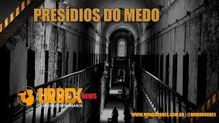 MUNDO URBEX NEWS PRESÍDIOS DO MEDO