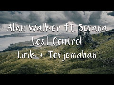 Alan Walker - Lost control ft Sorana   dan terjemahan Indonesia