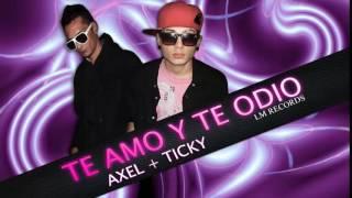 Te Amo Y Te Odio - Axel y Ticky