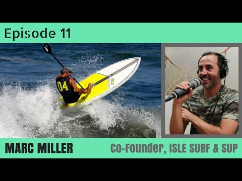ISLE Surf & SUP, Co-Founder Marc Miller:  Becoming the leader in Surf & SUP boards