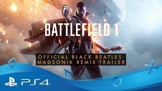 Battlefield 1 | Official Black Beatles (Madsonik Remix) Trailer | PS4 thumbnail