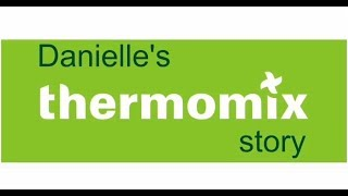 Danielle's Thermomix Story