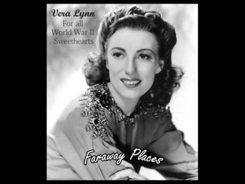 Faraway Places - VERA LYNN - For all World War II Sweethearts