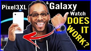 Does the Galaxy Watch work with Pixel 3 XL and other Android phones?🤔