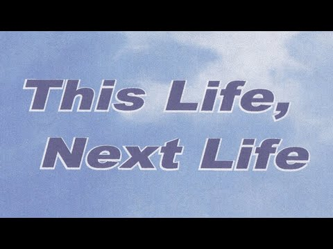 This Life, Next Life (Documentary by Dr. Keith Parsons~Life