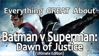 Everything GREAT About Batman v Superman: Dawn of Justice!